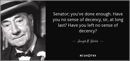 quote-senator-you-ve-done-enough-have-you-no-sense-of-decency-sir-at-long-last-have-you-left-joseph-n-welch-61-13-18