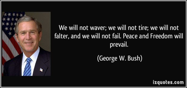 2116639152-quote-we-will-not-waver-we-will-not-tire-we-will-not-falter-and-we-will-not-fail-peace-and-freedom-george-w-bush-28519